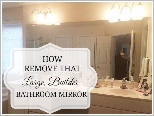 How to safely and easily remove a large bathroom builder mirror from